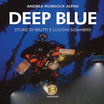 Deep Blue. Storie di relitti e luoghi sommersi